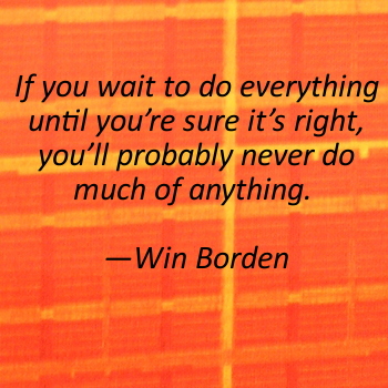 quote - if you wait to do everything